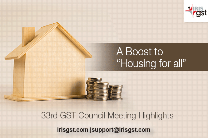 """A Boost to """"Housing for All"""" - 33rd GST Council Meeting Highlights"""