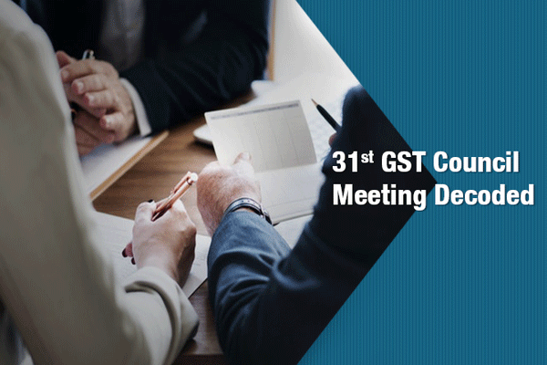 31st GST Council Meeting Decoded