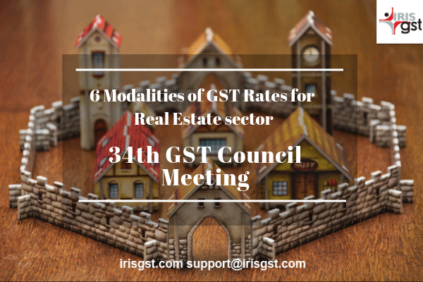 34th GST Council Meeting: 6 Modalities of GST Rates for Real Estate Sector