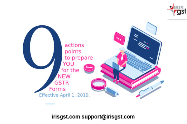 9 Action Points to Prepare You for New GSTR Forms effective April 1, 2019