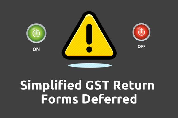 Simplified GST Return Deferred