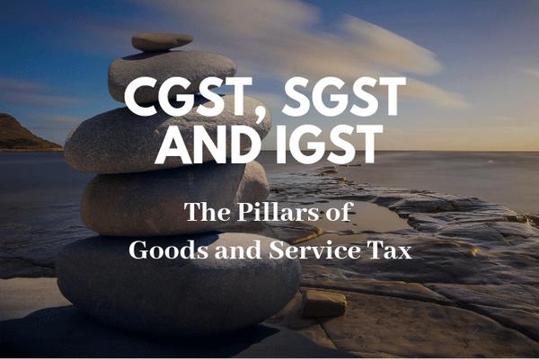 CGST, SGST & IGST: The Three Pillars of Goods & Service Tax