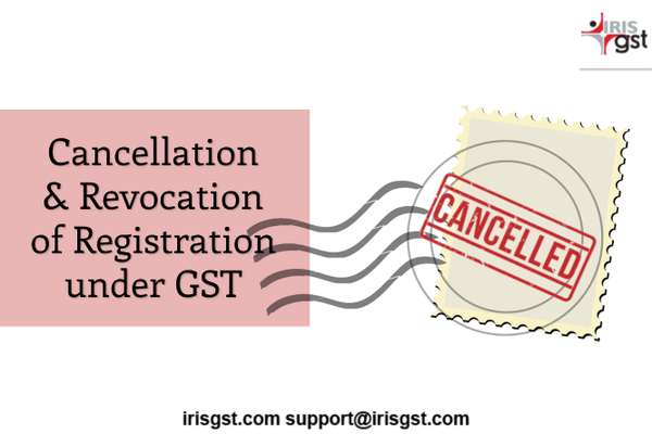 Cancellation, Revocation and Re-Registration under GST