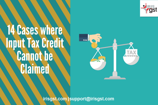 14 Cases where Input Tax Credit (ITC) cannot be Claimed