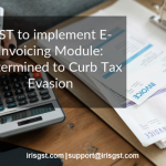 GST to implement E-Invoicing Module Determined to Curb Tax Evasion