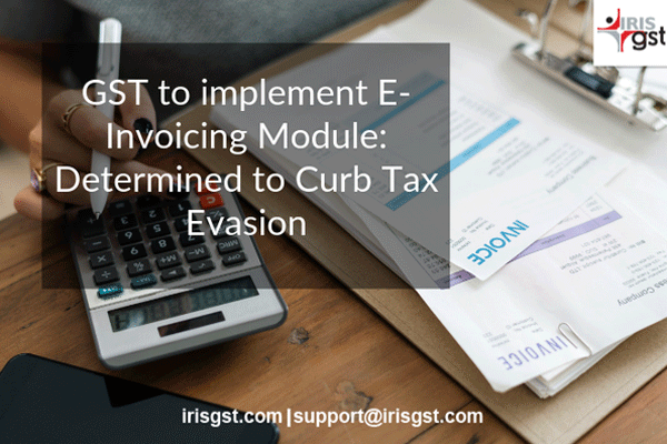 GST to implement e Invoice Module Determined to Curb Tax Evasion