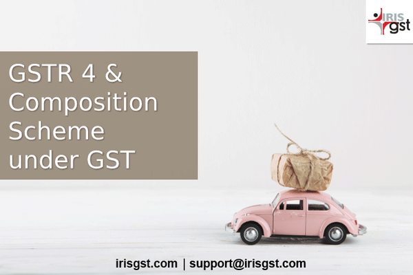 GSTR 4 and Composition Scheme under GST