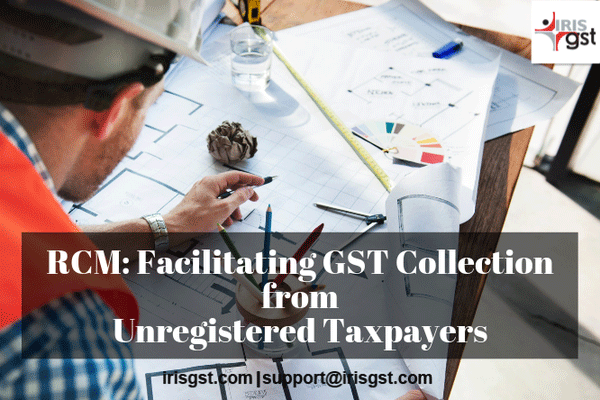 RCM Facilitating GST Collection from Unregistered Taxpayers