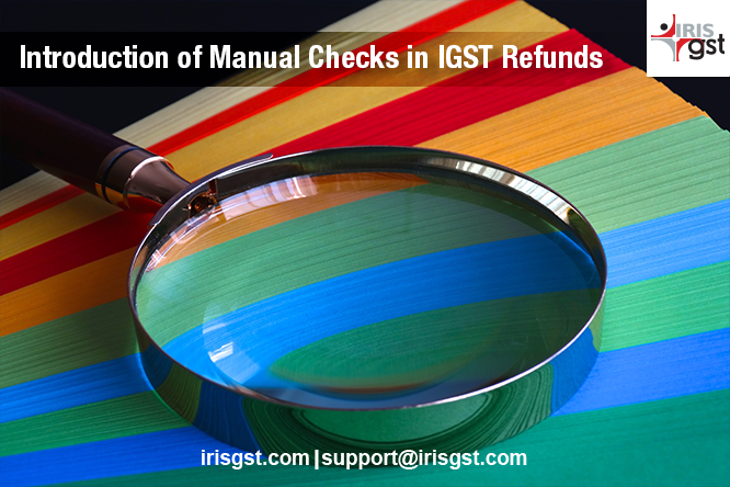 Introduction of Manual Checks in IGST Refunds