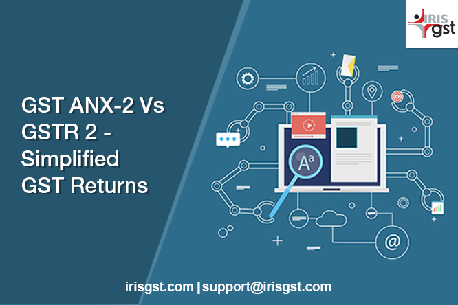 GST ANX-2 Vs GSTR2 – Simplified GST Return