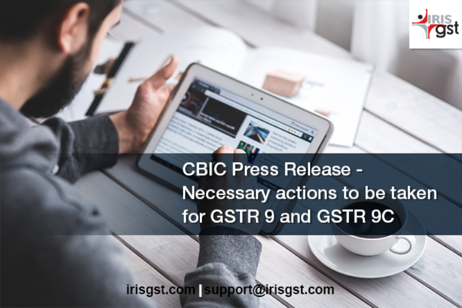 Necessary actions to be taken for GSTR 9 and GSTR 9C – CBIC Press Release