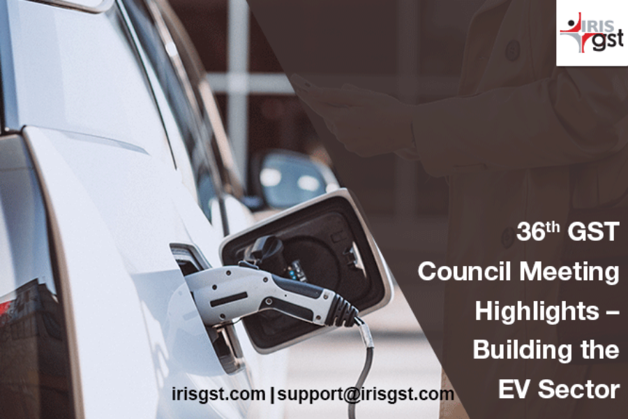 36th GST Council Meeting Highlights – Building up the EV Sector