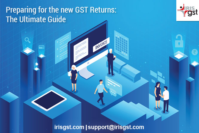 Preparing for the new GST Returns: The Ultimate Guide